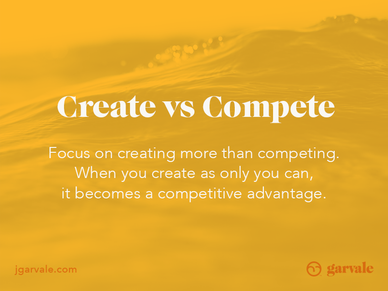 7 Guiding Principles: #2 Create vs Compete